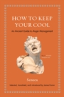 How to Keep Your Cool : An Ancient Guide to Anger Management - Book
