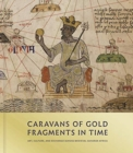 Caravans of Gold, Fragments in Time : Art, Culture, and Exchange across Medieval Saharan Africa - Book