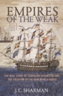 Empires of the Weak : The Real Story of European Expansion and the Creation of the New World Order - Book