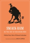Smack-Bam, or The Art of Governing Men : Political Fairy Tales of Edouard Laboulaye - eBook