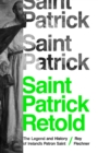 Saint Patrick Retold : The Legend and History of Ireland's Patron Saint - Book