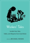 Workers' Tales : Socialist Fairy Tales, Fables, and Allegories from Great Britain - eBook