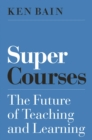 Super Courses : The Future of Teaching and Learning - Book