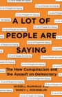 A Lot of People Are Saying : The New Conspiracism and the Assault on Democracy - Book