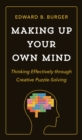 Making Up Your Own Mind : Thinking Effectively through Creative Puzzle-Solving - eBook