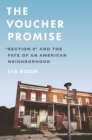 "The Voucher Promise : ""Section 8"" and the Fate of an American Neighborhood - eBook"