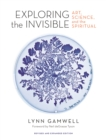 Exploring the Invisible : Art, Science, and the Spiritual - Revised and Expanded Edition - Book