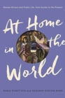 At Home in the World : Women Writers and Public Life, from Austen to the Present - Book