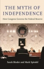 The Myth of Independence : How Congress Governs the Federal Reserve - Book