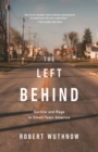 The Left Behind : Decline and Rage in Small-Town America - Book