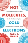 Hot Molecules, Cold Electrons : From the Mathematics of Heat to the Development of the Trans-Atlantic Telegraph Cable - Book