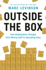 Outside the Box : How Globalization Changed from Moving Stuff to Spreading Ideas - Book