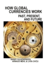 How Global Currencies Work : Past, Present, and Future - Book