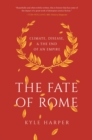 The Fate of Rome : Climate, Disease, and the End of an Empire - Book
