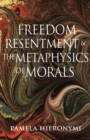 Freedom, Resentment, and the Metaphysics of Morals - Book