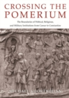 Crossing the Pomerium : The Boundaries of Political, Religious, and Military Institutions from Caesar to Constantine - Book