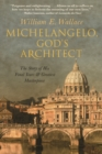 Michelangelo, God's Architect : The Story of His Final Years and Greatest Masterpiece - Book