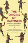The Origins of Happiness : The Science of Well-Being over the Life Course - Book