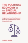 The Political Economy of the Special Relationship : Anglo-American Development from the Gold Standard to the Financial Crisis - Book