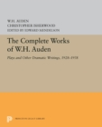 The Complete Works of W.H. Auden : Plays and Other Dramatic Writings, 1928-1938 - eBook