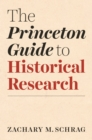 The Princeton Guide to Historical Research - Book