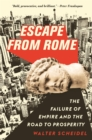 Escape from Rome : The Failure of Empire and the Road to Prosperity - eBook