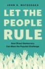 Let the People Rule : How Direct Democracy Can Meet the Populist Challenge - Book