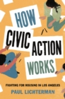 How Civic Action Works : Fighting for Housing in Los Angeles - eBook