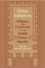 Divine Institutions : Religions and Community in the Middle Roman Republic - eBook
