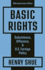 Basic Rights : Subsistence, Affluence, and U.S. Foreign Policy: 40th Anniversary Edition - eBook