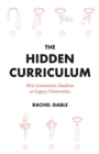 The Hidden Curriculum : First Generation Students at Legacy Universities - eBook
