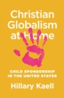Christian Globalism at Home : Child Sponsorship in the United States - eBook