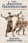 The Joshua Generation : Israeli Occupation and the Bible - eBook