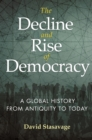 The Decline and Rise of Democracy : A Global History from Antiquity to Today - eBook