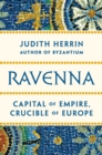 Ravenna : Capital of Empire, Crucible of Europe - eBook