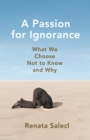 A Passion for Ignorance : What We Choose Not to Know and Why - eBook