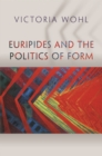 Euripides and the Politics of Form - Book