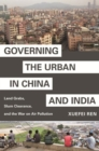 Governing the Urban in China and India : Land Grabs, Slum Clearance, and the War on Air Pollution - Book