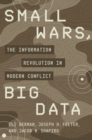 Small Wars, Big Data : The Information Revolution in Modern Conflict - Book