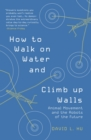 How to Walk on Water and Climb up Walls : Animal Movement and the Robots of the Future - Book