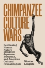Chimpanzee Culture Wars : Rethinking Human Nature alongside Japanese, European, and American Cultural Primatologists - eBook