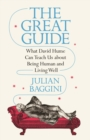 The Great Guide : What David Hume Can Teach Us about Being Human and Living Well - Book