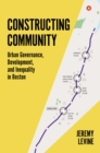 Constructing Community : Urban Governance, Development, and Inequality in Boston - eBook