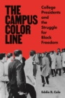 The Campus Color Line : College Presidents and the Struggle for Black Freedom - eBook