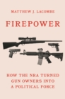 Firepower : How the NRA Turned Gun Owners into a Political Force - eBook