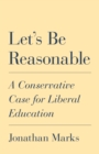 Let's Be Reasonable : A Conservative Case for Liberal Education - eBook