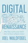 Digital Renaissance : What Data and Economics Tell Us about the Future of Popular Culture - Book