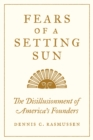 Fears of a Setting Sun : The Disillusionment of America's Founders - eBook