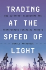 Trading at the Speed of Light : How Ultrafast Algorithms Are Transforming Financial Markets - Book