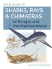 Field Guide to Sharks, Rays & Chimaeras of Europe and the Mediterranean - eBook